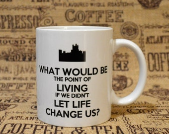The Point of Living White Ceramic Mug - Inspired by Downton Abbey