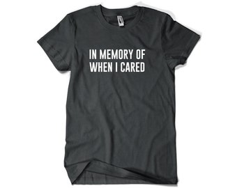 In Memory of When I Cared Shirt