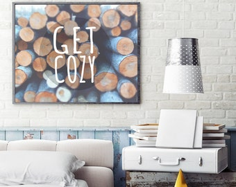 Get Cozy - Winter Logs Art Print - Living Room Wall Decor - Christmas Themed Art Print - Wood Logs And White Typography