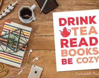 Drink Tea Read Books Be Cozy - Tea Lovers Art Printable - Kitchen Art Decor- Tea Lover Gift - Instant download