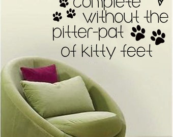 No Home is Complete Without the Pitter-Pat of Kitty Feet (with paws) wall decal 31x22