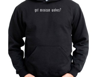 Got Mexican Wolf? Hoodie