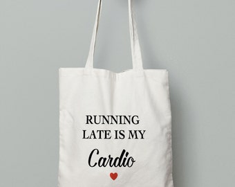 Running Late Is My Cardio - Gym Bag - Canvas Tote Bag - Printed Tote Bag - Cotton Tote Bag - Large Canvas Tote - Sport Bag - Funny Tote Bag