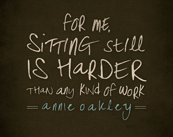 """Annie Oakley """"Sitting still is harder than any kind of work"""" Poster"""
