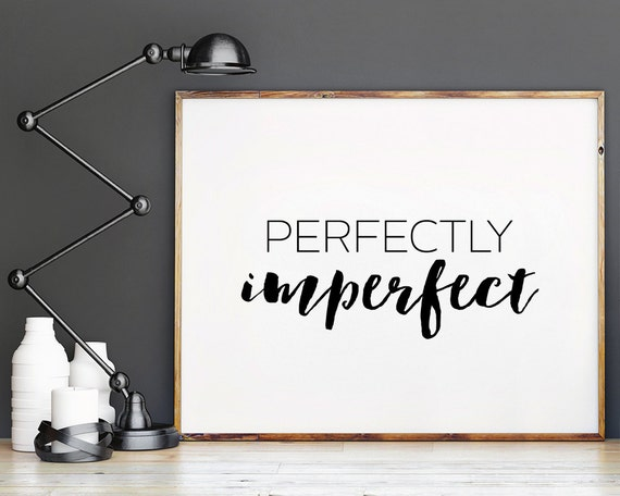 Perfectly Imperfect Printable Poster Typography Print