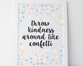 """Printable Art """"Throw Kindness Around Like Confetti"""" Cute Quote Print Gallery Wall Prints Dorm Decor Confetti Print Colourful Print Colorful"""