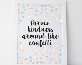 "Printable Art ""Throw Kindness Around Like Confetti"" Cute Quote Print Gallery Wall Prints Dorm Decor Confetti Print Colourful Print Colorful"