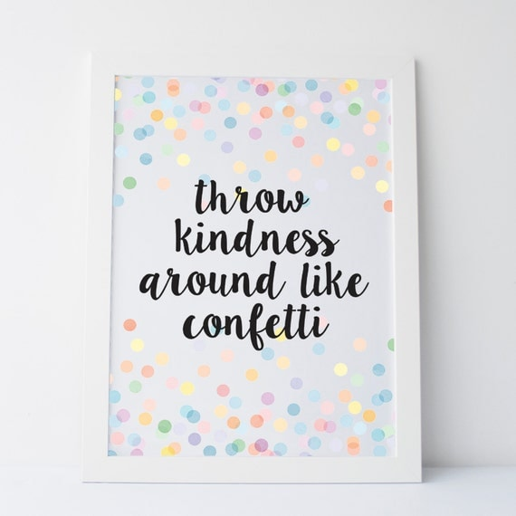 Printable art throw kindness around like confetti for Best home decor quotes