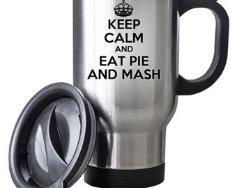 Keep Calm And Eat Pie And Mash Travel Mug Thermal Stainless Steel Gift Birthday Christmas