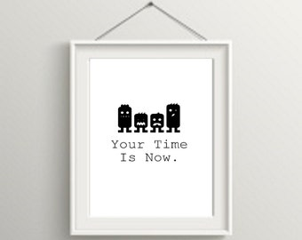 Printable, wall art, Your Time Is Now. (Black and White Version Available)