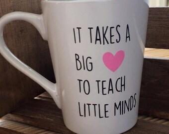 It Takes a Big Heart To Teach Little Minds, 14oz coffee mug, teacher gift, teacher mug, mug, coffee cup, gift for her, teacher, new teacher