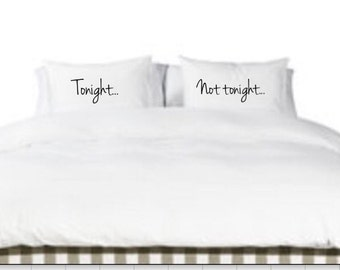 Tonight and Not tonight pillowcases.