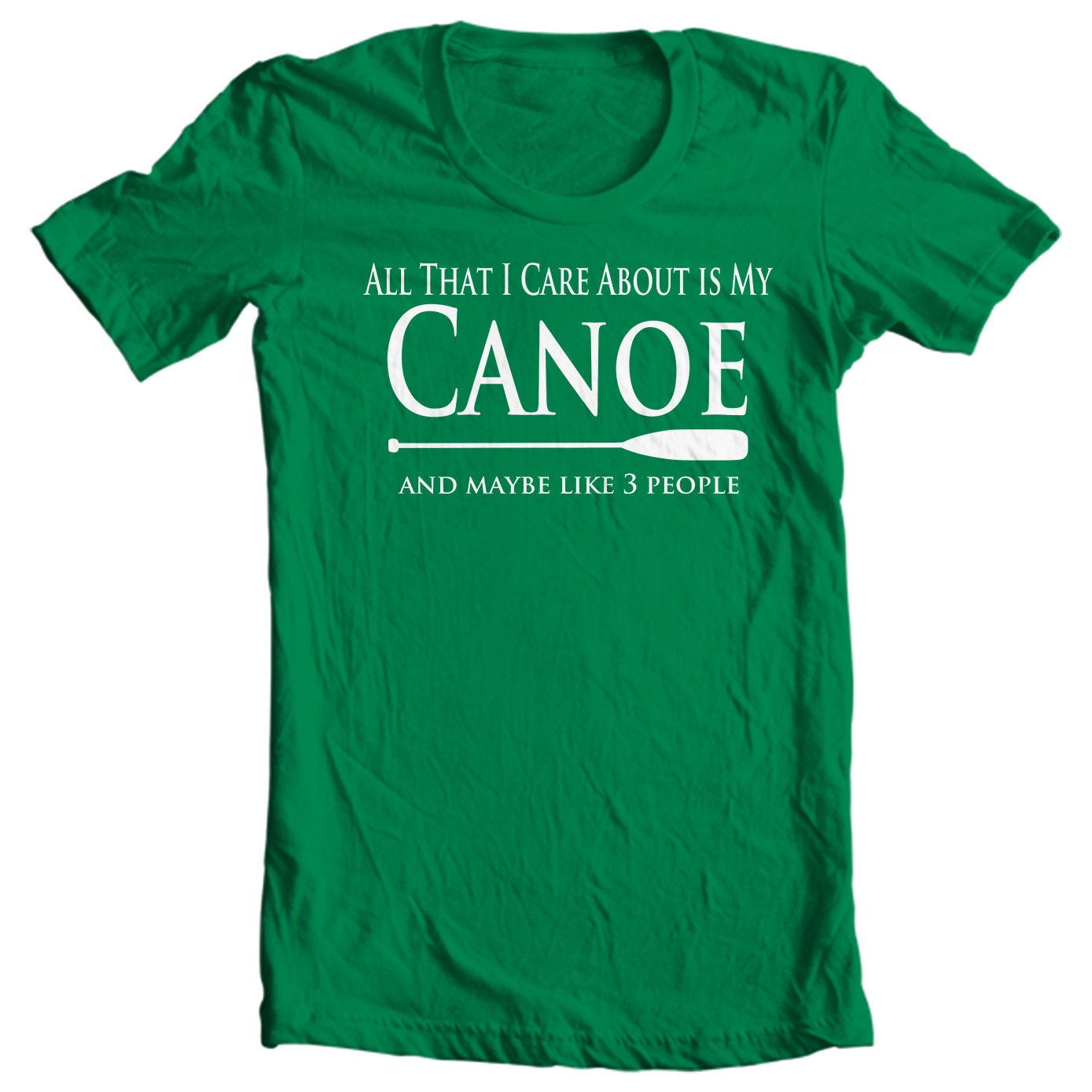 Canoe T-shirt - All That I Care About Is My Canoe And Maybe Like Three People T-shirt - Paddle Life Canoeing T-shirt