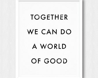 Together A World Of Good - Motivational Quote Print Inspirational Saying Typographic Minimalist Digital Printable Black & White Design Text