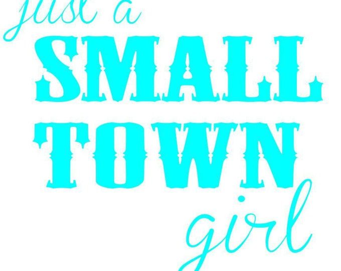Just a small town girl decal