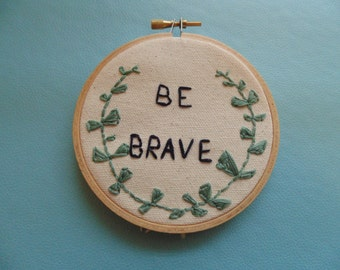 Be Brave Mini Embroidery Hoop Art