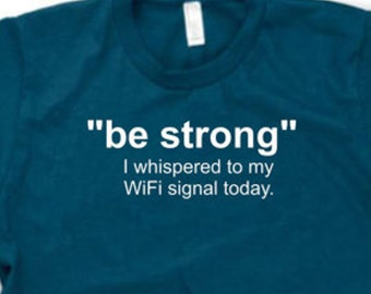 Be Strong WiFi funny shirt