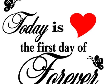 Today is the First Day of Forever Wall Vinyl Decal