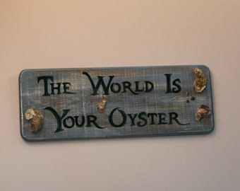 The World Is Your Oyster - handpainted sign on distressed cypress wood