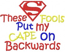 These Fools Put my Cape on Backwards Embroidery Design, 4x4, 5x7, 6x10 hoop, Instant Download
