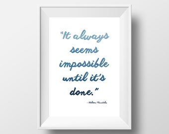 It Always Seems Impossible Until It's Done | Inspirational Art Print | A4 or 8x10 Print | Room Decor Modern Gift