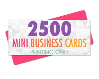 2500 Mini Business Cards Printed, Single or Double Sided, Matte or Glossy
