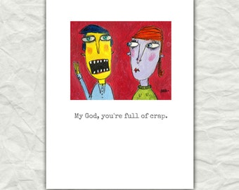 My God, you're full of crap - Greeting Card with envelope, A2 size by Murphy Adams
