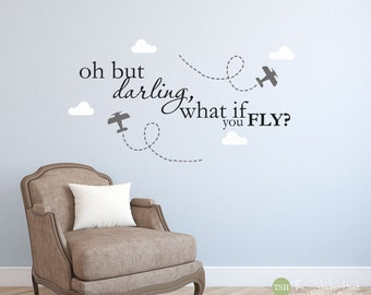 Oh But Darling, What if You Fly? Clouds Trailing Airplanes - Nursery or Bedroom - Vinyl Wall Art Words Decals Graphics Stickers Decals 1846
