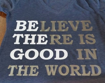 Believe there is good in the world Be The Good iron on tshirt vinyl 12 x 10 do it yourself