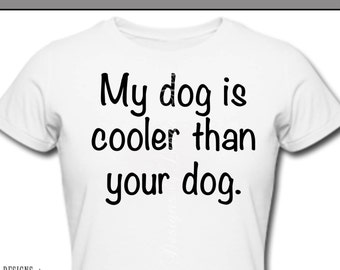 Iron On ~ My DOG is cooler than your DOG ~ Printable Digital Download for Iron on Transfer for T-Shirt, tote, fabric ~ Kitten, Cat, Kitty