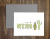 valentines day card / you and i put the we in weird / friendship / anytime / cactus / best friend / quirky / best wishes / any occasion