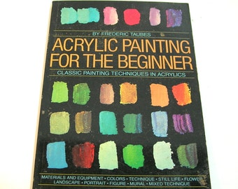 Acrylic Painting For The Beginner, Classic Painting Techniques In Acrylics By Frederick Taubes