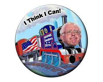 "I Think I Can! Pin or Magnet Bernie Sanders 2016 Train!  The Little Engine That Could! Lg 2.25"" Button or Badge or Round Fridge Magnet"