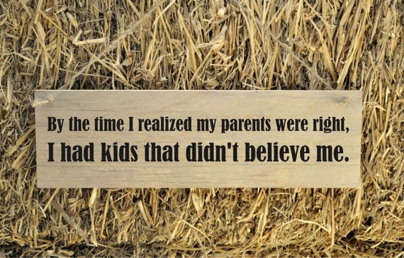 Rustic Plank Wood Sign Funny Humorous Sign By the time i realized my parents were right
