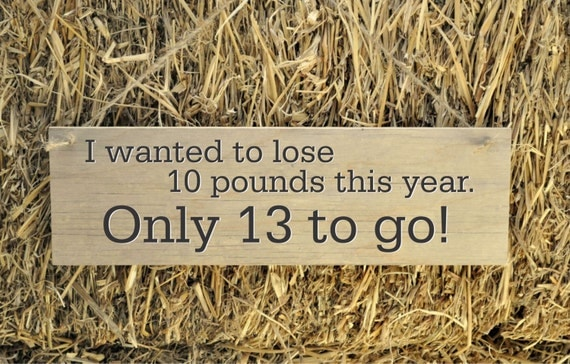 Rustic Plank Wood Sign Funny Humorous Sign I wanted to lose 10 lbs this year only 13 to go