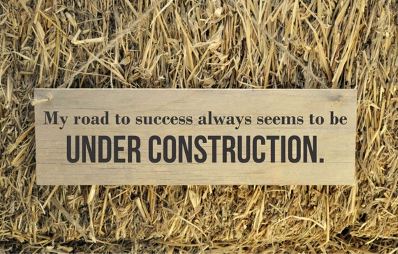 Rustic Plank Wood Sign Funny Humorous Sign My road to success always seems to be under construction
