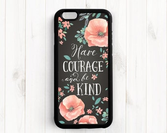 Have courage and be kind, Cinderella Quote iPhone 7 6 6 Plus Case, iPhone 5s 5c 5, Samsung Galaxy s3 s4 s5 s6, Samsung Note 3 4 Case Q67