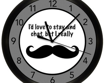 I'd Love to Stay and Chat but I Really Mustache Wall Clock