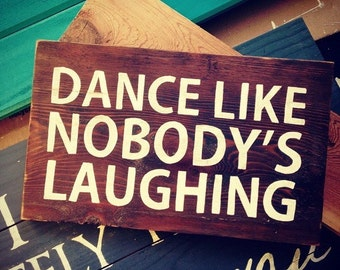 "Hand Painted Sign - ""Dance like nobody's Laughing"" - on reclaimed wood"