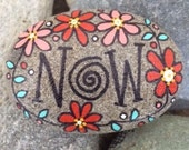 Happy Rock - NOW - Hand-Painted River Rock - Now is the best time of your life!