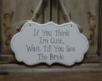 """Hand Painted Ring Bearer / Flower Girl  Large Off White Wedding Sign """"If You Think I'm Cute, Wait Till You See The Bride"""" / Ceremony Sign"""