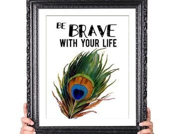 Be Brave, Office Art, Inspirational Quote, Courage, Be Strong, Vintage Peacock Feather Illustration,Green, Blue, Teal, White Home Decor 8x10