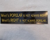 BUMPER STICKER-whats Popular is not always Right-B8