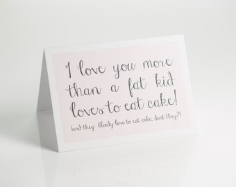 I love you more than a fat kid loves cake typography love wedding anniversary birthday valentines card