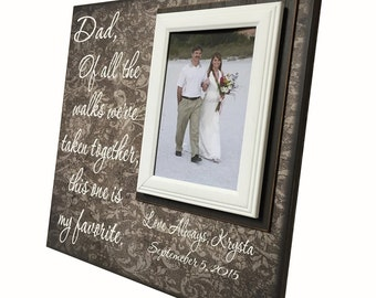 Wedding Frame For Dad  ~ Thank You Gift From Bride ~Personalized Wedding Frame ~Of All The Walks...This One is My Favorite