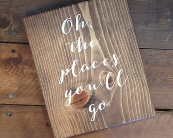 Oh, the places you'll go wood sign