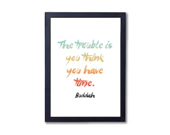 """Inspiring wall print, """"The Trouble is, You Think You Have Time"""", Buddah A4 8x10"""" A3 or 11x14"""" printed"""