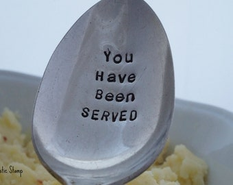 You Have Been Served, Stamped Serving Spoon, hand stamped, unique hostess gift, Thanksgiving Decor, Christmas Decor, Gift for Mom