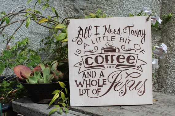 All I Need Is A Little Coffee And A Lot Of Jesus By