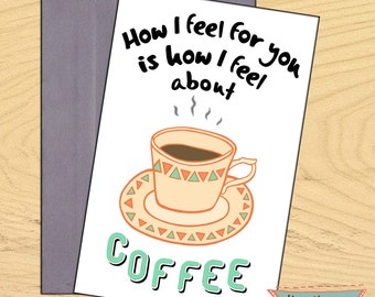 Coffee Love, How I feel about you funny romantic card